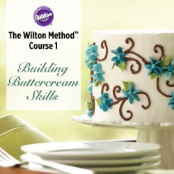 Wilton Method Course 1 Building Buttercream Skills